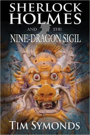Sherlock Holmes and the Nine-Dragon Sigil   by Tim Symonds.MX Publishing, 364 pages, paperback